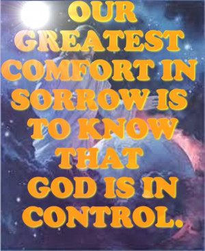 ... Greatest Comfort in Sorrow is to Know that god is in – Bible Quote