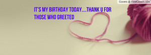 it's my birthday today....thank u for those who greeted , Pictures