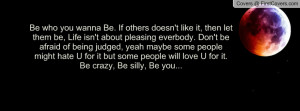 ... being judged, yeah maybe some people might hate U for it but some