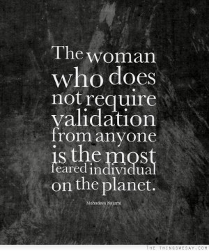 The woman who does not require validation from anyone is the most ...