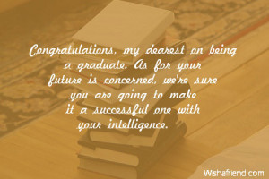 Congratulations, my dearest on being a graduate. As for your future is ...