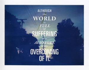 ... overcome it and the overcoming of it makes us into to better people