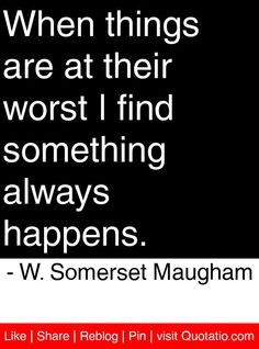 ... something always happens. - W. Somerset Maugham #quotes #quotations