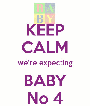 KEEP CALM we're expecting BABY No 4