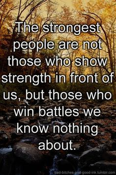 The strongest people don't boast or brag. They are humble and kind ...