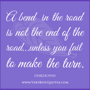 positive thinking quotes, A bend in the road is not the end of the ...