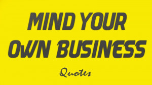 15 Mind your own business quotes