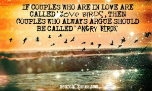 If couples who are in love are called 'love birds', then couples who ...