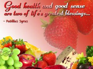 Good health and good sense...