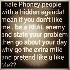 hate phoney people with a hidden agenda more phony people quotes ...