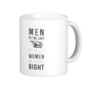 ... the left cuz women are always right | quote classic white coffee mug