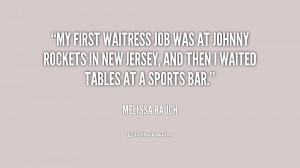 My first waitress job was at Johnny Rockets in New Jersey, and then I ...