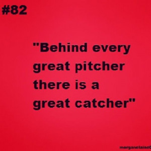 ... Softball Quotes For Catchers: Pitcher Catcher Softball Quotes,Quotes