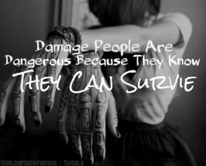 Damage People Are Dangerous Because They Know They Can Survie.