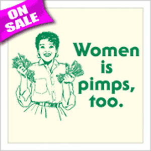 WOMEN-IS-PIMPS-TOO-T-SHIRT-feminist-pimp-humor-funny-sarcastic-saying ...
