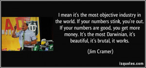 . If your numbers stink, you're out. If your numbers are good, you ...