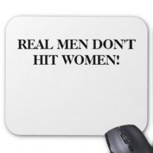 REAL MEN DON'T HIT WOMEN MOUSEPAD!