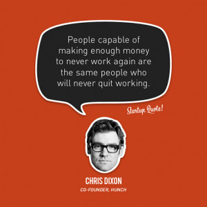 ... again are the same people who will never quit working.- Chris Dixon