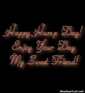 Happy Hump Day! Enjoy Your Day My Sweet Friend!