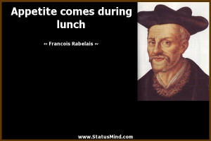 ... comes during lunch - Francois Rabelais Quotes - StatusMind.com