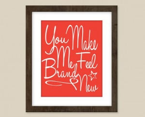 ... quote art - You make me feel brand new - quote prints, quote posters
