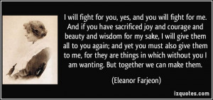will fight for you, yes, and you will fight for me. And if you have ...