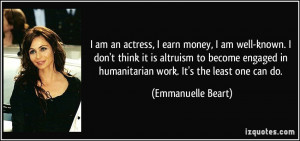 actress, I earn money, I am well-known. I don't think it is altruism ...