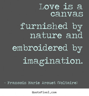 Quotes about love - Love is a canvas furnished by nature and..