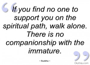 if you find no one to support you on the buddha