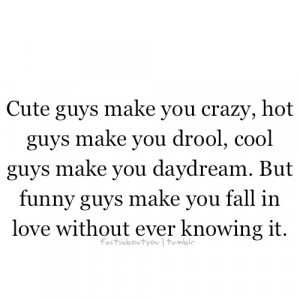 Cute guys make you crazy,