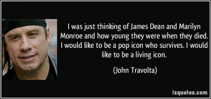 was just thinking of James Dean and Marilyn Monroe and how young ...