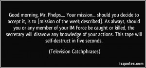 .... Your mission... should you decide to accept it, is to [mission ...