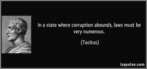 ... state where corruption abounds, laws must be very numerous. - Tacitus