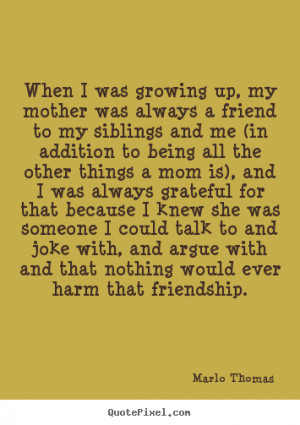 Quotes About Siblings Growing Up when i was growing up,