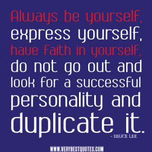 Always be yourself, express yourself, have faith in yourself, do not ...