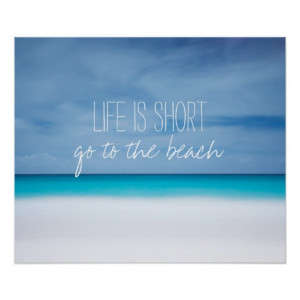 Life is short go to the beach inspirational quote print