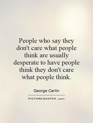 ... have people think they don't care what people think. Picture Quote #1