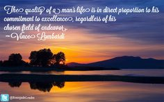 ... of his chosen field of endeavor. ~ Vince Lombardi ~ #Leadership #Quote
