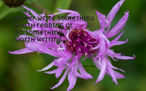 Either write something worth reading... quote wallpaper
