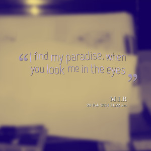 Quotes Picture: i find my paradise, when you look me in the eyes