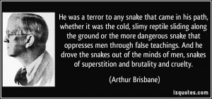 ... snakes out of the minds of men, snakes of superstition and brutality
