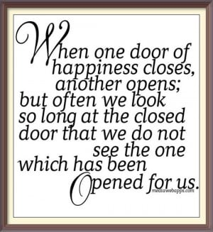 When one door of happiness closes, another opens; but often we look so ...