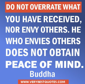 ... not overrate what you have received, nor envy others – Buddha Quotes