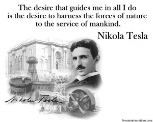 It's hard to find Tesla quotes to use today, as most of his recorded ...