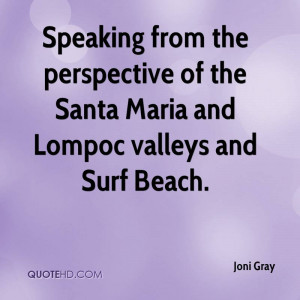 Speaking from the perspective of the Santa Maria and Lompoc valleys ...