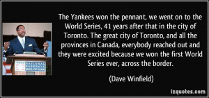 The Yankees won the pennant, we went on to the World Series, 41 years ...