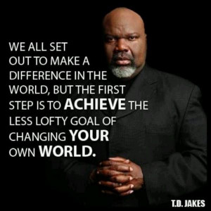 Td jakes quotes, deep, wise, sayings, your world