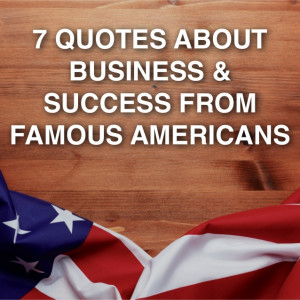 Famous Quotes About Success In Business 7 quotes from famous americans