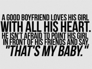 good boyfriend loves his girl with all his heart.He isn't afraid to ...