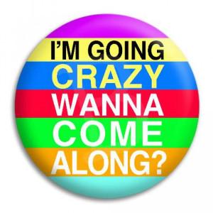 Going Crazy Button Badge